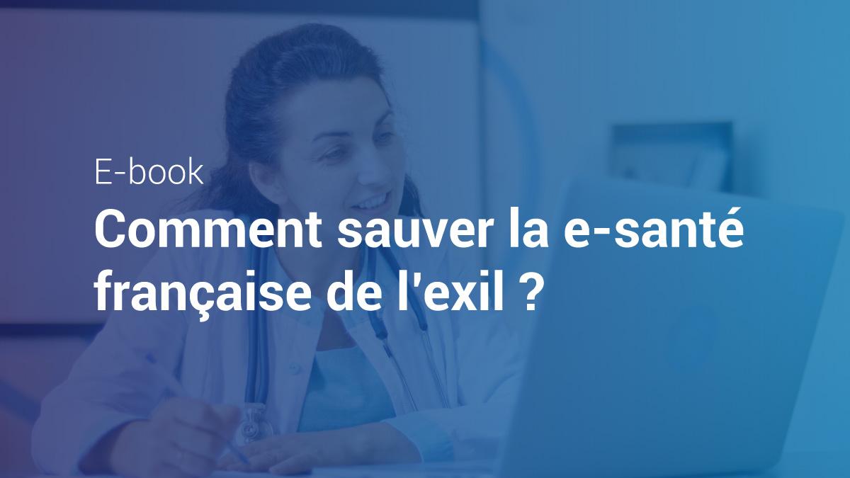 Image de couverture de: Ebook - Comment sauver la e-santé française de l'exil ?